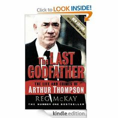 The Last Godfather: The Life and Crimes of Arthur Thompson by Reg McKay. $5.07. 192 pages. Publisher: Black & White Publishing (April 15, 2006). Author: Reg McKay
