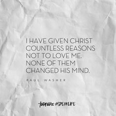 """""""I have given Christ countless reasons to not love me. None of them changed His mind. Bible Verses Quotes, Faith Quotes, Words Quotes, Wise Words, Me Quotes, Sayings, Godly Quotes, Christian Life, Christian Quotes"""