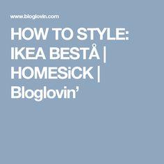 HOW TO STYLE: IKEA BESTÅ | HOMESiCK | Bloglovin'