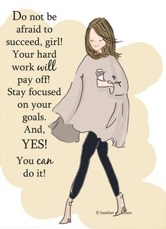Do not be afraid to succeed, girl. Your hard work will pay off. Stay focused on your goals. And, yes you can do it..
