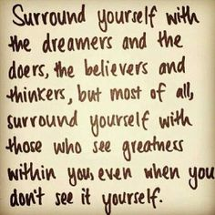 """Inspirational quotes you need this week.–26 Pics """"Surround yourself with the dreamers and the doers, the believers and thinkers..."""""""