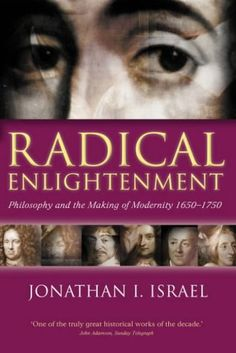 Radical enlightenment : philosophy and the making of modernity, 1650-1750 / Jonathan I. Israel