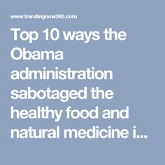 Top 10 ways the Obama administration sabotaged the healthy food and natural medicine industries – Trending Now