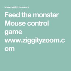Feed the monster  Mouse control game www.ziggityzoom.com