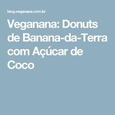 Veganana: Donuts de Banana-da-Terra com Açúcar de Coco