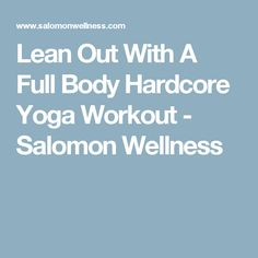 Lean Out With A Full Body Hardcore Yoga Workout - Salomon Wellness