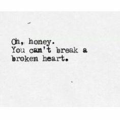 Oh, cariño. No puedes romper un corazon roto.