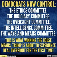 Democrats now control: The ehtics committee. The judiciary committee. The oversight committee. The intelligence committee. The ways and means committee Progressive Liberal, Trump Taxes, Free Advice, Thats The Way, Politics, Wisdom, Let It Be, Shit Happens, Thoughts