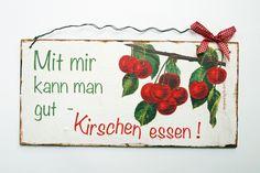 *Mit mir kann man gut Kirschen essen*        Zum Aufhängen wurde es mit einem Draht versehen. Das Schild ist aus Holz.    Die Holzschilder sind lac...