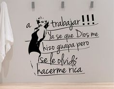 #Vinilos #Frases #Divertidas A trabajar!!! Ya se que Dios me hizo guapa pero se le olvidó hacerme rica  03057