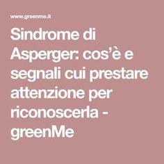Sindrome di Asperger: cos'è e segnali cui prestare attenzione per riconoscerla - greenMe Adhd, Cos, Studio, Medicine, Autism, Psicologia, Studios
