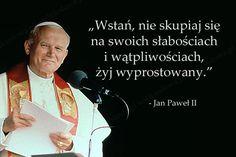 Wstań, nie skupiaj się... #Jan-Paweł-II, #Słabość, #Wątpliwości-i-dylematy, #Życie