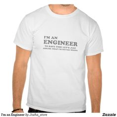 I'm an Engineer Humorous T-Shirts.  We all know one of them.  Designed by Jozha_store.