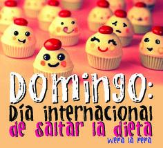 """Frases sobre comida.  """"Domingo: día internacional de saltar la dieta"""" Wepa la Pepa. Amor por la comida. #HechoconAmor"""