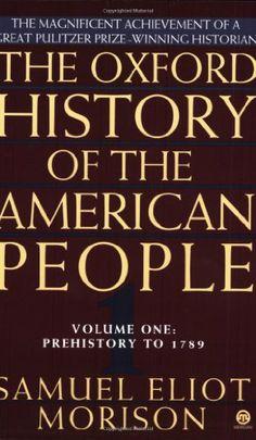 The Oxford History of the American People, Vol. 1: Prehistory to 1789: Samuel Eliot Morison: 9780452011304: Amazon.com: Books