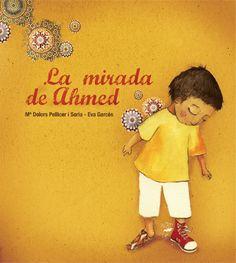 "Mª Dolors Pellicer / Eva Garcés. ""La mirada de Ahmed"". Editorial Tàndem (6 a 8 años). También en catalán, ""La mirada d'Ahmed"".  Esta a la BPM de Cocentaina"