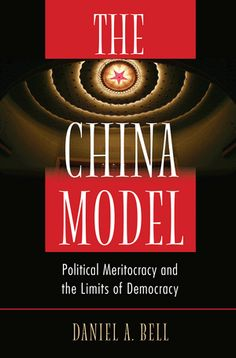 The China model : political meritocracy and the limits of democracy