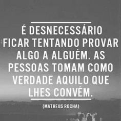 Needless be trying to prove something to someone. People take as truth that which suits them. Favorite Quotes, Best Quotes, Life Quotes, More Than Words, Some Words, Portuguese Quotes, Cool Phrases, Quote Of The Day, Quotations