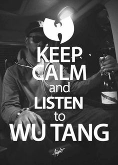 Keep calm and listen to Wu Tang!