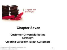 1 Copyright © Education, Inc. Publishing as Prentice Hall i t 's good and good for you Chapter Seven Customer-Driven Marketing Strategy:> Market Segmentation, Target Customer, Consumer Marketing, Marital Status, Brand Management, How To Run Longer, Entrepreneurship, Good Things, Education
