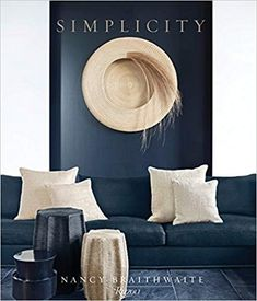 Simplicity by Nancy Braithwaite published by Rizzoli New York. Interior Design Books, Book Design, Dramatic Effect, Atlanta Homes, World Of Interiors, Coffee Table Books, Interior Inspiration, Bookshelves, 3 D