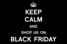 Keep Calm And Shop Us On Black Friday - free image for businesses (Use for sign, emails, FB posting image, etc.)