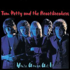 Tom Petty and The Heartbreakers You're Gonna Get It