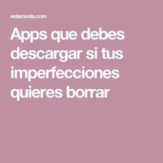 Apps que debes descargar si tus imperfecciones quieres borrar