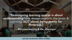 """""""Redesigning learning spaces is about understanding how design impacts the brain & learning; NOT about being pretty for Pinterest."""" - @thomascmurray & @e_sheninger #LT8Keys"""