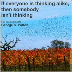 If everyone is thinking alike... then somebody isn't thinking...