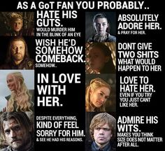 This pretty much sums up Game of Thrones. Except for Arya, didnt care for her story in the books and I dont in the series but thats just me. And as far as Sansa, I like her, poor thing is just stupid, she cant help she was born that way. Jon Snow, The Mother Of Dragons, Mejores Series Tv, Movies And Series, My Sun And Stars, Charlie Chaplin, Film Serie, Cinema, Arya Stark