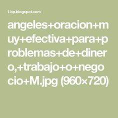 angeles+oracion+muy+efectiva+para+problemas+de+dinero,+trabajo+o+negocio+M.jpg (960×720)