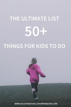 Activities for kids. A reference guide for overwhelmed parents. More than 50 things for kids to do.