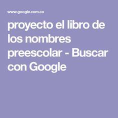 proyecto el libro de los nombres preescolar - Buscar con Google