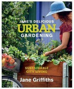 Jane Griffiths newest book - Jane's Delicious Urban Gardening. Great tips for sustainable city living. Jane always wears an Emthunzini hat when gardening. Types Of Vegetables, Organic Vegetables, Veggies, Organic Gardening, Gardening Tips, Urban Gardening, Urban Farming, Sustainable City, Veggie Patch