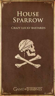 """Imgur - ASOIAF Houses - Sparrow   Game of Thrones & Pirates of the Caribbean. Two of my favorite series together!! And I agree with the previous pinner: """"I'm quite sure I might belong to this house."""""""