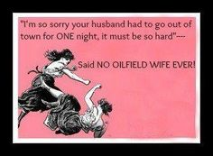 said no oilfield wife ever! One hitch at a time. Two weeks gone, one week home. Oilfield Girlfriend, Oilfield Wife, Oilfield Trash, Me Quotes, Funny Quotes, E Cards, Life Lessons, Favorite Quotes, Victoria