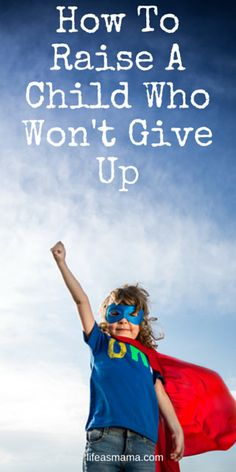 """Do you want to raise a child who shows perseverance and drive? Who doesn't give up easily? Here are some thoughts on encouraging kids through the """"I can't do it!"""" phase."""