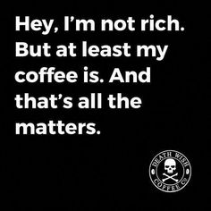 Hey, I'm not rich but at least my coffee is, And that's all the matters. Coffee Talk, Coffee Is Life, I Love Coffee, My Coffee, Coffee Drinks, Coffee Beans, Coffee Cups, Coffee Lovers, Coffee Zone