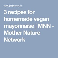 3 recipes for homemade vegan mayonnaise | MNN - Mother Nature Network
