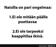 Naisilla on pari ongelmaa:. Instagram Quotes, Haha, Thoughts, Education, Memes, Italia, Ha Ha, Meme, Onderwijs