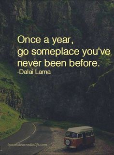 Quotes Once a year, go someplace you've never been before.