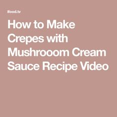 How to Make Crepes with Mushrooom Cream Sauce Recipe Video