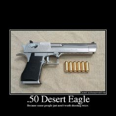 I dream of this firearm in my hand. Desert eagle .50..... Aaahhhhh.....