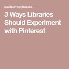 3 Ways Libraries Should Experiment with Pinterest Book Nerd, Social Platform, Libraries, Content Marketing, Experiment, New Books, Social Media, Book Worms, Bookshelves