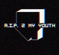 r.i.p 2 my youth