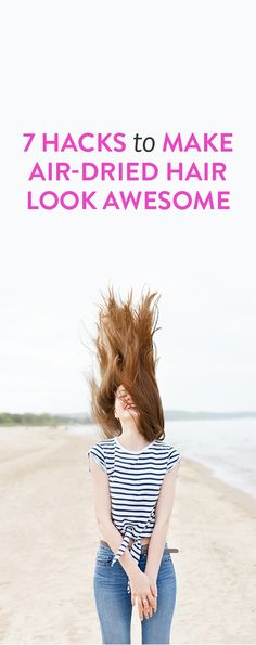 7 Hacks To Make Air Dried Hair Look Awesome