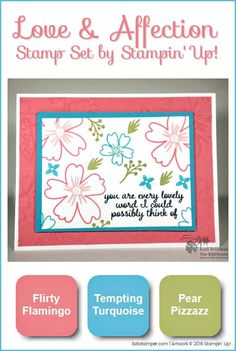 Love & Affection stamp set by Stampin' UP!®    Perfect for well wishes and floral kisses to brighten even the gloomiest of days. Send a smile or let someone know how lovely they are with this fun 2-step stamp set by Stampin'  Up!    Pair it with this bright & cheery color combination of Flirty Flamingo, Tempting Turquoise and Pear Pizzazz.