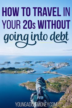 Travel doesn't have to take a back seat in your 20s. With some planning, you can travel while in your 20s without going into debt.