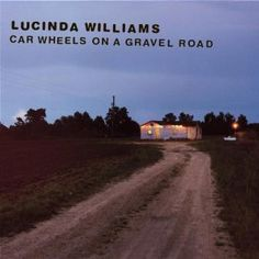 Lucinda Williams - Car Wheels on a Gravel Road - One of my all time favorites